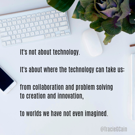 it's not about technology. it's about where the technology can take us_ from collaboration and problem solving to creation and innovation, to worlds we have not even imagined. (1